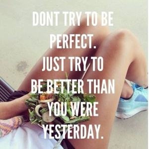 I try to keep this in mind anytime I stumble with my workouts or eating because I am human and I will make mistakes. I just need to try and be better next time :)